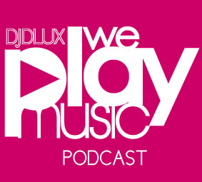 WE PLAY MUSIC – Podcast Episode 138 – 6/1/13 – Deja Vu fm. Dlux