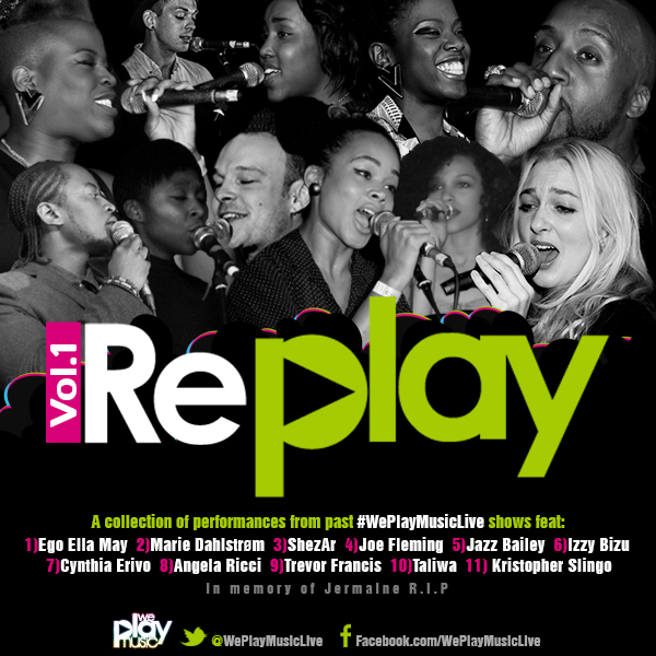 We Play Music Live© presents 'RePLAY Vol:1' a collections of some of our favourite performances