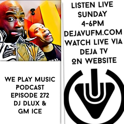 WE PLAY MUSIC – Podcast 272 – DJ Dlux & GM Ice – Soulful House & 80's Soul