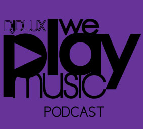 WE PLAY MUSIC – Podcast Episode 143 – 17/2/13 – DJ Dlux – Deja Vu fm