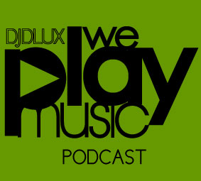 WE PLAY MUSIC – Podcast Episode 137– 30/12 – Dlux – Alternative Week