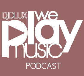 WE PLAY MUSIC – Podcast Episode 144 – 3/3/13  – DJ DLUX