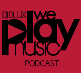 WE PLAY MUSIC – Podcast Episode 280 – DJ Dlux & GM Ice