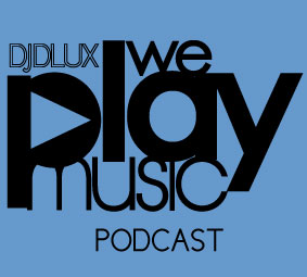 WE PLAY MUSIC – Podcast Episode 165 – 29/9/13 – DJ Dlux