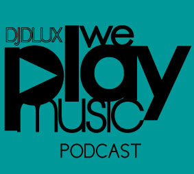WE PLAY MUSIC – Podcast Episode 162 – 8/9/13 – DJ DLUX – Deja Vu fm.