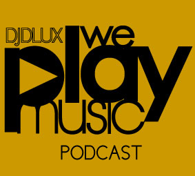 WE PLAY MUSIC – Podcast Episode 151 – 2/2/13 – Dlux – Deja Vu