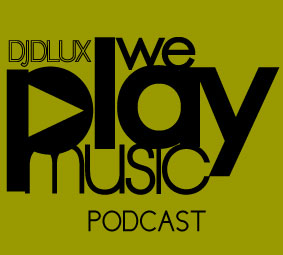 WE PLAY MUSIC – Podcast Episode 169 – 04/11/13 – Dj Dlux.