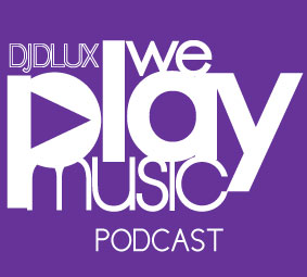 WE PLAY MUSIC – Podcast Episode 170 – 10/11/13 – DJ DLux,