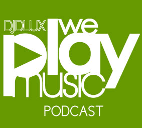 WE PLAY MUSIC PODCAST EPISODES 174 -179 – DJ DLUX
