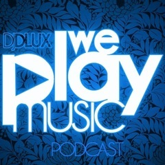 WE PLAY MUSIC – Podcast Episode 219 – DJ Dlux & Gm Ice