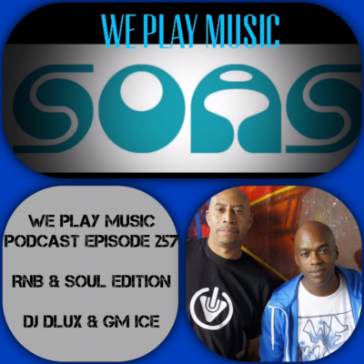 WE PLAY MUSIC – Podcast Episode 257 –  DJ Dlux & GM Ice – Soul & RnB