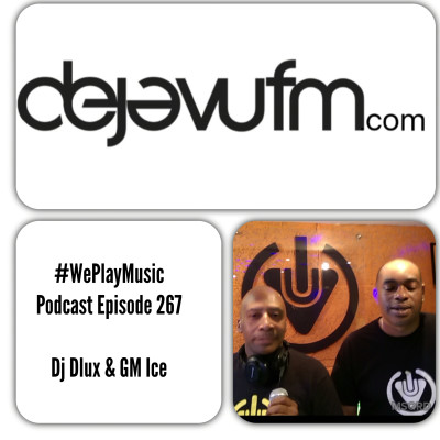 WE PLAY MUSIC – Podcast Episode 267  – DJ Dlux & GM Ice – Soul & Soulful House