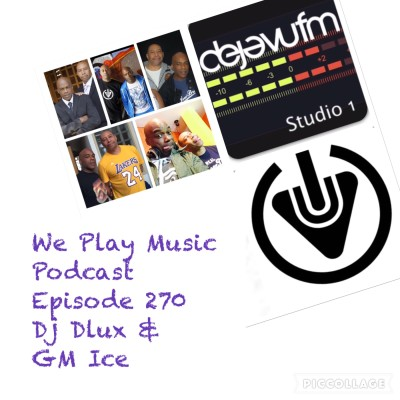 WE PLAY MUSIC – Podcast 270 –  DJ Dlux & GM Ice – Soul & Soulful House
