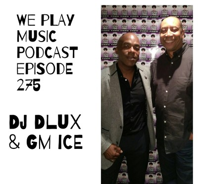 WE PLAY MUSIC – Podcast Episode 275 – DJ Dlux & GM Ice – Soul, Soulful House & Garage