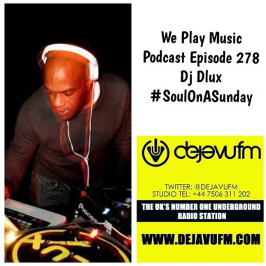WE PLAY MUSIC – Podcast Episode 278 – Dlux – SoulOnASunday
