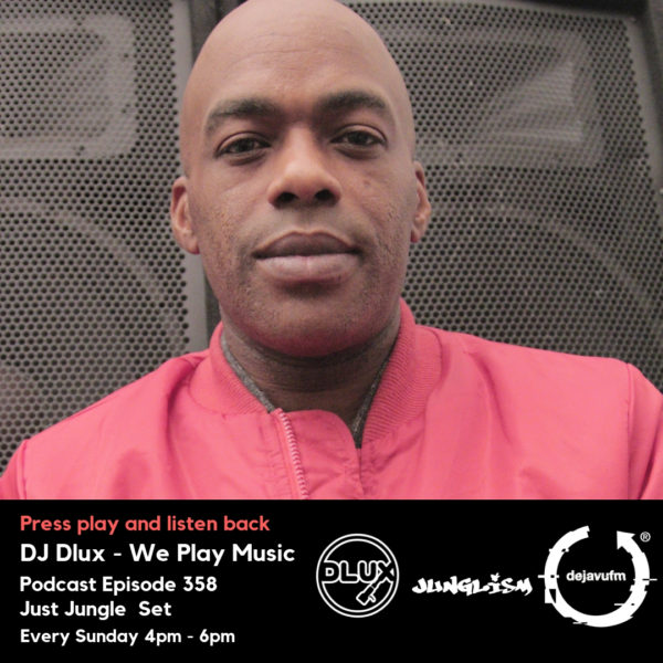 DJ Dlux – We Play Music – Podcast Episode 358 – Just Jungle