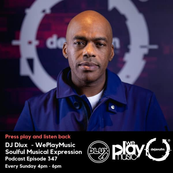 DJ Dlux – We Play Music – Podcast Episode 347 – Soulful House